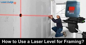 How to Use a Laser Level for Framing?