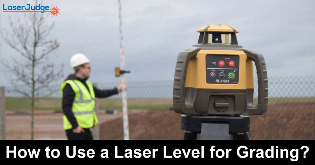 How to Use a Laser Level for Grading?