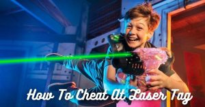 How To Cheat At Laser Tag